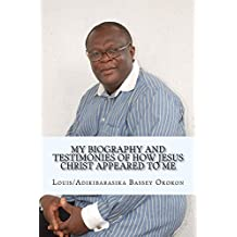 My Biography and Testimonies of How Jesus Christ appeared to me (English Edition)