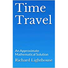 Time Travel: An Approximate Mathematical Solution (English Edition)