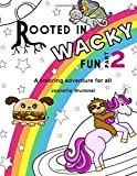 Rooted in Wacky Fun, Part 2