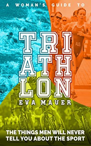 A Woman's Guide to Triathlon: The Things Men Will Never Tell You About the Sport (English Edition)