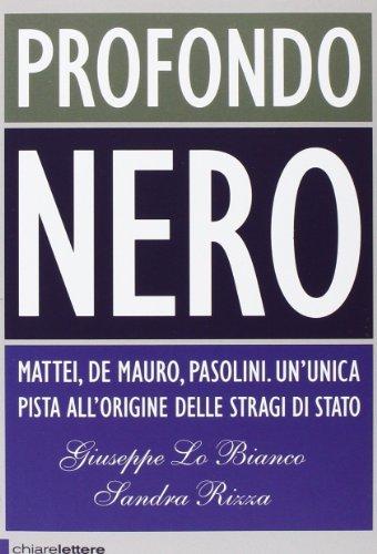 Profondo nero. Mattei, De Mauro, Pasolini. Che cosa sapevano? Perch dovevano morire?