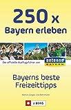 250 x Bayern erleben: Bayerns beste Freizeittipps