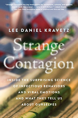 Strange Contagion: Inside the Surprising Science of Infectious Behaviors and Viral Emotions and What They Tell Us about Ourselves por Lee Daniel Kravetz
