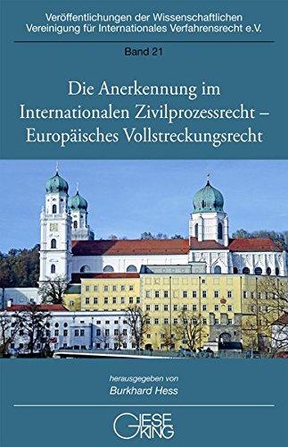 Die Anerkennung im Internationalen Zivilprozessrecht – Europäisches Vollstreckungsrecht (Veröffentlichungen der Wissenschaftlichen Vereinigung für Internationales Verfahrensrecht)