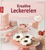 Kreative Leckereien: Torten, Törtchen und süße Kleinigkeiten mit Liebe dekoriert