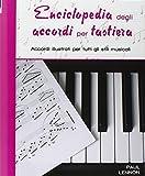 Enciclopedia degli accordi per tastiera. Accordi illustrati per tutti gli stili musicali