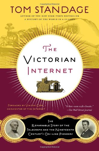 The Victorian Internet: The Remarkable Story of the Telegraph and the Nineteenth Century's On-Line Pioneers por Tom Standage