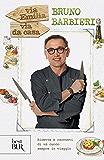 Via Emilia via da casa: Ricette e racconti di un cuoco sempre in viaggio