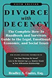 Divorce with Decency: The Complete How-To Handbook and Survivor's Guide to the Legal, Emotional, Economic, and Social Issues