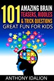 101 Amazing Brain Teasers, Riddles and Trick Questions: Great Fun for Kids (riddles and brain teasers,Trick Questions For Kids,puzzles & games)