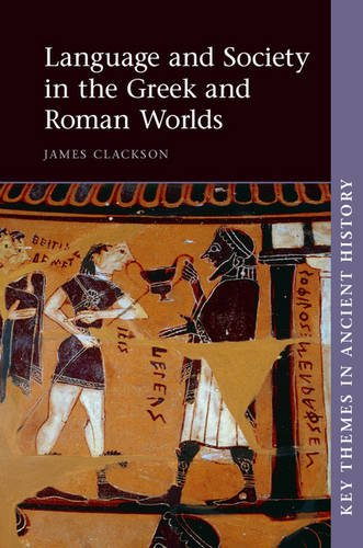 Language and Society in the Greek and Roman Worlds (Key Themes in Ancient History)