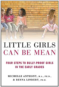 Little Girls Can Be Mean: Four Steps to Bully-proof Girls in the Early Grades von [Anthony M.A. Ph.D., Michelle, Lindert Ph.D., Reyna]