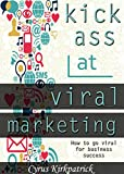 Kick Ass at Viral Marketing: How to Go Viral for Business Success (Cyrus Kirkpatrick Lifestyle Design Book 6) (English Edition)