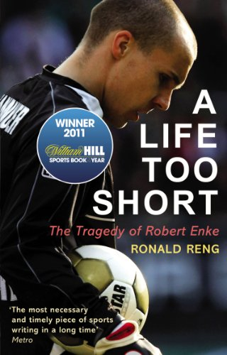 A Life Too Short: The Tragedy of Robert Enke -