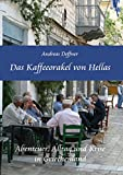 Das Kaffeeorakel von Hellas - Abenteuer, Alltag und Krise in Griechenland - Andreas Deffner