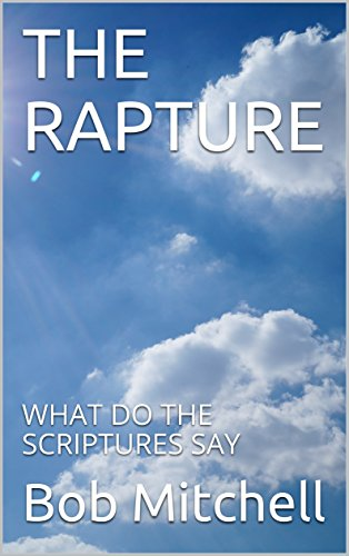 THE RAPTURE: WHAT DO THE SCRIPTURES SAY (English Edition)
