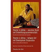 Theater in Afrika – zwischen Kunst und Entwicklungszusammenarbeit: Geschichten einer deutsch-malawischen Kooperation (Recherchen)