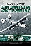 Coastal Command's Air War Against the German U-Boats (Images of War)