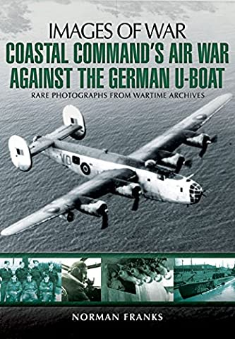 Coastal Command's Air War Against the German U-Boats (Images of War)