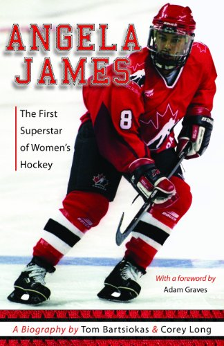 Angela James: The First Superstar of Canadian Women's Hockey (Women Who Rock)