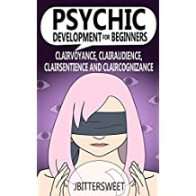 Psychic Development for Beginners: Clairvoyance, Clairaudience, Clairsentience and Claircognizance (The Psychic School Book 1) (English Edition)