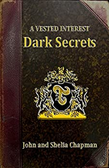 Dark Secrets (A Vested Interest Book 2) by [Chapman, John, Chapman, Shelia]