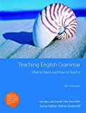 Teaching English Grammar: What to Teach and How to Teach it