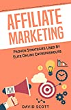 Affiliate Marketing: Proven Strategies Used By Elite Online Entrepreneurs