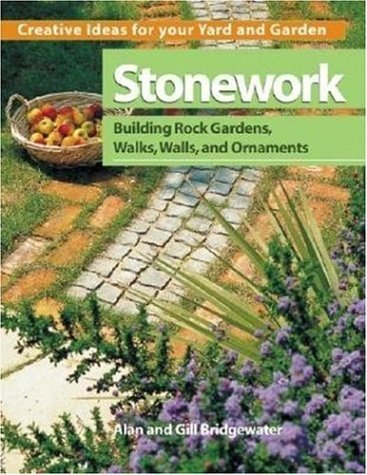 Stonework: Building Rock Gardens, Walks, Walls, and Ornaments (Creative Ideas for Your Yard and Garden) by Alan Bridgewater (2003-12-27)