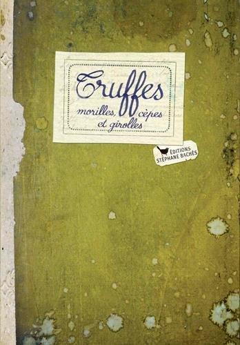 Truffes, Morilles Cepes et Girolles