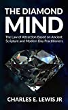 THE DIAMOND MIND: The Law of Attraction Based on Ancient Scripture and Modern Day Practitioners