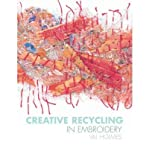 Creative Recycling in Embroidery: Add Texture, Meaning and Individuality to Your Work (Hardback) - Common