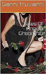 Tales Of Angela Gheorghiu (Angela Gheorghiu's Lover Book 4) (English Edition)