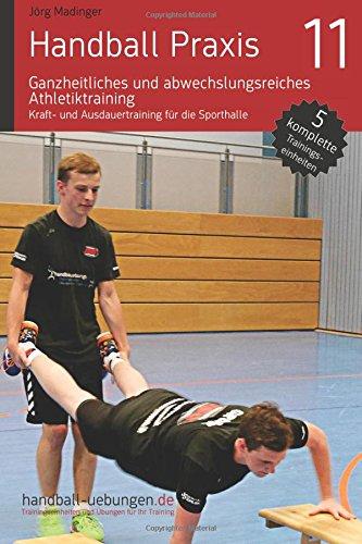 Preisvergleich Produktbild Handball Praxis 11 - Ganzheitliches und abwechslungsreiches Athletiktraining: Kraft- und Ausdauertraining für die Sporthalle