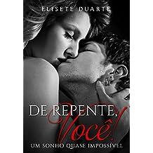 DE REPENTE, VOCÊ! (Livro 2): Um sonho quase impossível (Portuguese Edition)