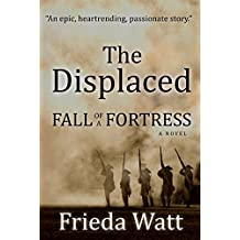 The Displaced: Fall of a Fortress — A Classic Historical Fiction Novel: Volume 1 of 3