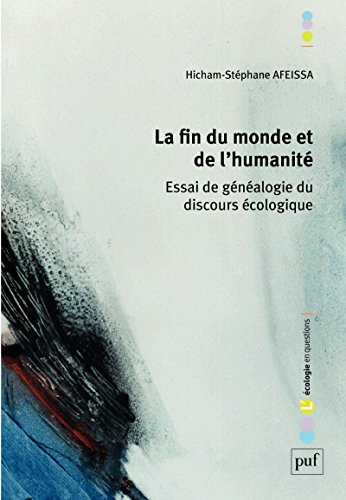 La fin du monde et de l'humanité: Essai de généalogie du discours écologique (L'écologie en questions)