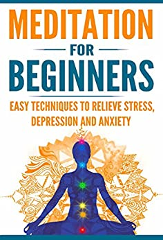 Meditation for Beginners: Easy Techniques to Relieve Stress, Depression and Anxiety and Increase Inner Peace and Motivation for Life by [Wright, Weston, Henderson, Scott]