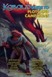 Kobold Guide to Plots & Campaigns: Volume 6 (Kobold Guides)