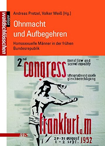 Ohnmacht und Aufbegehren: Homosexuelle Männer in der frühen Bundesrepublik (Geschichte der Homosexuellen in Deutschland nach 1945)