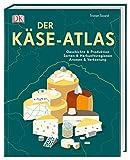 Der Käse-Atlas: Geschichte & Produktion, Sorten & Herkunftsregionen, Aromen & Verkostung - Tristan Sicard