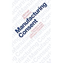 Manufacturing Consent: Changes in the Labor Process Under Monopoly Capitalism