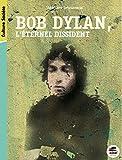 Bob Dylan  Leternel dissident