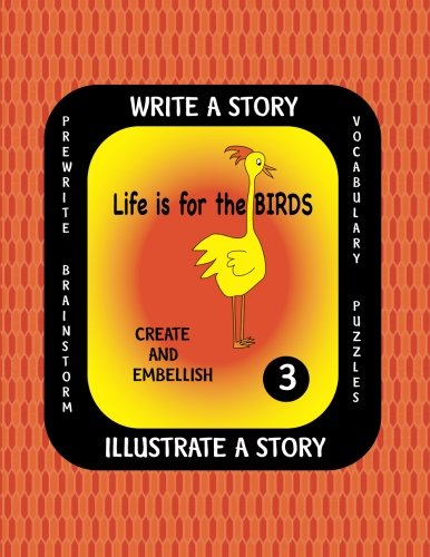 LIFE IS FOR THE BIRDS-Write a Story-Volume THREE: Learn about the Brown Pelican, Great Horned Owl, Scarlet Ibis, Secretary Bird and Wood Duck. After provided with your own background. (Bird Ibis Scarlet)
