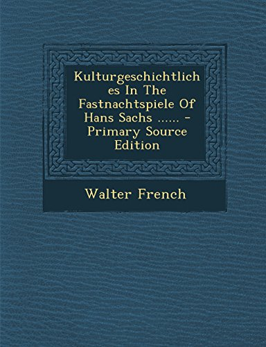 Kulturgeschichtliches in the Fastnachtspiele of Hans Sachs ...... - Primary Source Edition