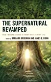 The Supernatural Revamped: From Timeworn Legends to Twenty-First-Century Chic