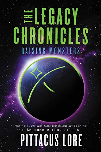 The Legacy Chronicles: Raising Monsters por Pittacus Lore