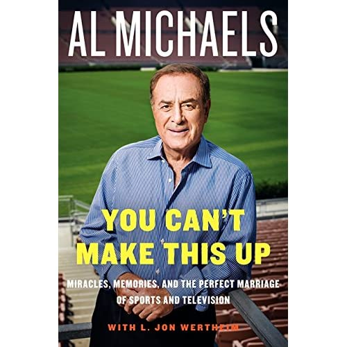You Can't Make This Up: Miracles, Memories, and the Perfect Marriage of Sports and Television by Al Michaels (2014-11-18)