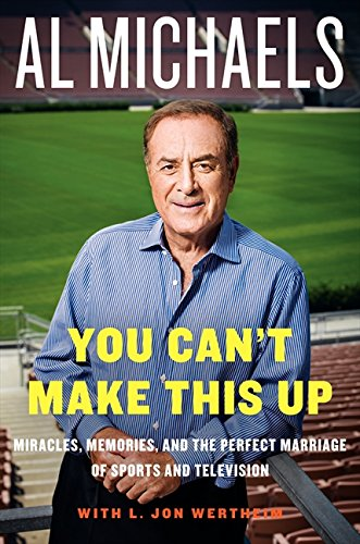 You Can't Make This Up: Miracles, Memories, and the Perfect Marriage of Sports and Television by Al Michaels (2014-11-18) par Al Michaels;L. Jon Wertheim