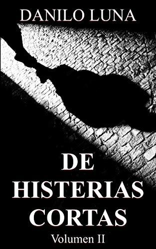 DE HISTERIAS CORTAS, VOLUMEN II: Relatos cortos de novela negra, suspenso y crónica criminal. por Danilo Luna